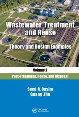 Wastewater Treatment and Reuse Theory and Design Examples, Volume 2:: Post-Treatment, Reuse, and Disposal (Hardback)