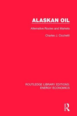 Alaskan Oil: Alternative Routes and Markets - Routledge Library Editions: Energy Economics (Hardback)