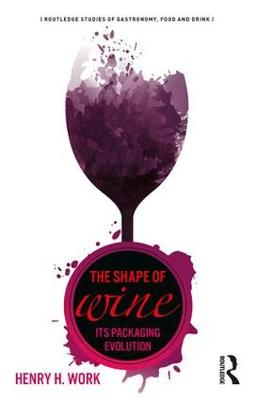 The Shape of Wine: Its Packaging Evolution - Routledge Studies of Gastronomy, Food and Drink (Paperback)