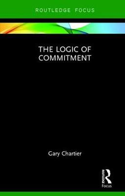 The Logic of Commitment - Routledge Focus on Philosophy (Hardback)