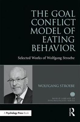 The Goal Conflict Model of Eating Behavior: Selected Works of Wolfgang Stroebe - World Library of Psychologists (Hardback)
