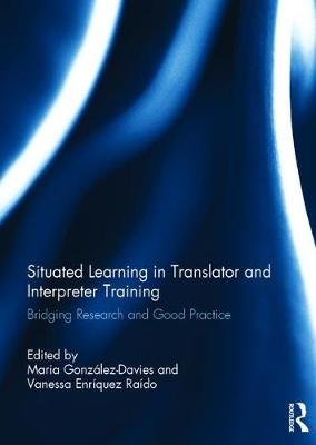 Situated Learning in Translator and Interpreter Training: Bridging research and good practice (Hardback)