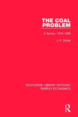 The Coal Problem: A Survey: 1910-1936 - Routledge Library Editions: Energy Economics (Hardback)