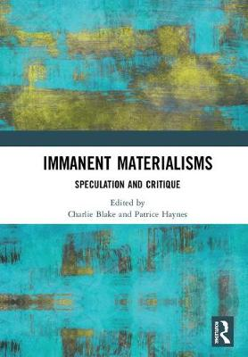 Immanent Materialisms: Speculation and critique (Hardback)