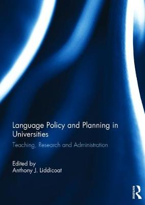 Language Policy and Planning in Universities: Teaching, research and administration (Hardback)