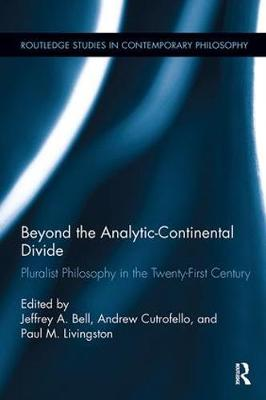 Beyond the Analytic-Continental Divide: Pluralist Philosophy in the Twenty-First Century - Routledge Studies in Contemporary Philosophy (Paperback)