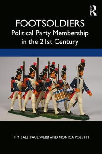Footsoldiers: Political Party Membership in the 21st Century (Paperback)