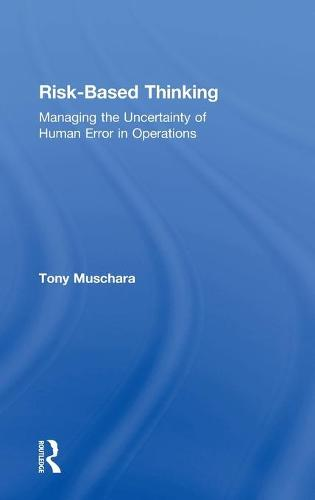 Risk-Based Thinking: Managing the Uncertainty of Human Error in Operations (Hardback)