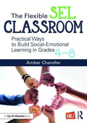 The Flexible SEL Classroom: Practical Ways to Build Social Emotional Learning in Grades 4-8 (Paperback)