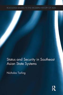 Status and Security in Southeast Asian State Systems - Routledge Studies in the Modern History of Asia (Paperback)