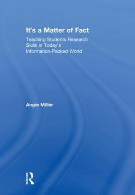 It's a Matter of Fact: Teaching Students Research Skills in Today's Information-Packed World (Hardback)