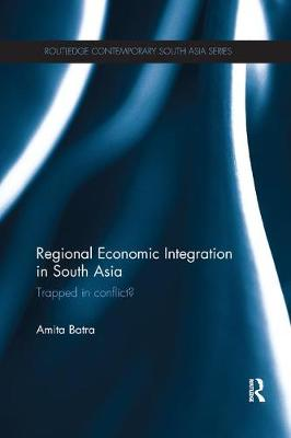 Regional Economic Integration in South Asia: Trapped in Conflict? - Routledge Contemporary South Asia Series (Paperback)