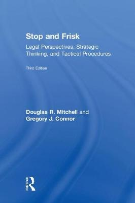 Stop and Frisk: Legal Perspectives, Strategic Thinking, and Tactical Procedures (Hardback)