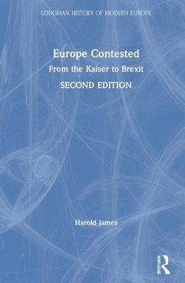 Europe Contested: From the Kaiser to Brexit - Longman History of Modern Europe (Hardback)