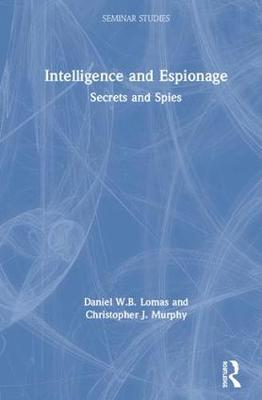 Intelligence and Espionage: Secrets and Spies - Seminar Studies (Hardback)