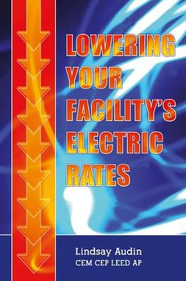 Lowering Your Facility's Electric Rates (Hardback)