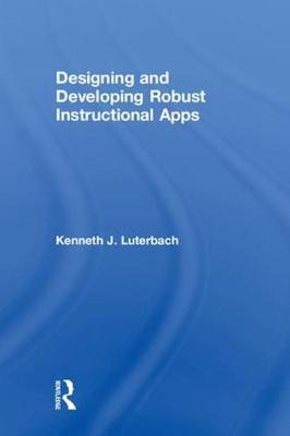 Designing and Developing Robust Instructional Apps (Hardback)