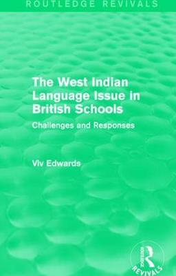 The West Indian Language Issue in British Schools (1979): Challenges and Responses - Routledge Revivals (Hardback)