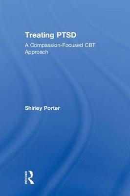Treating PTSD: A Compassion-Focused CBT Approach (Hardback)