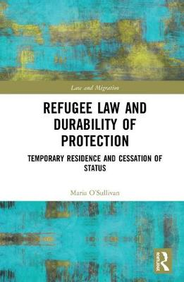 Refugee Law and Durability of Protection: Temporary Residence and Cessation of Status - Law and Migration (Hardback)