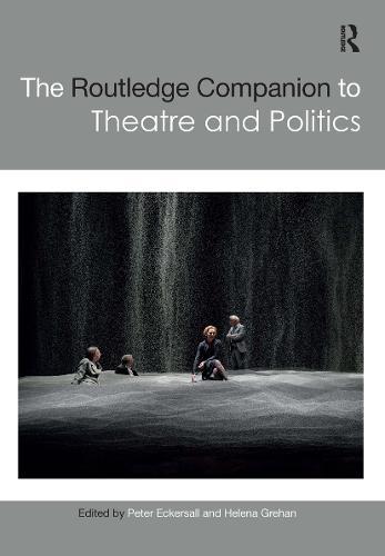 The Routledge Companion to Theatre and Politics - Routledge Companions (Hardback)