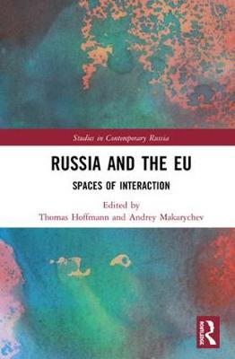 Russia and the EU: Spaces of Interaction - Studies in Contemporary Russia (Hardback)