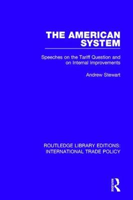 The American System: Speeches on the Tariff Question and on Internal Improvements - Routledge Library Editions: International Trade Policy 2 (Hardback)