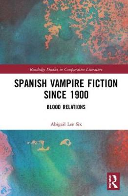 Spanish Vampire Fiction since 1900: Blood Relations - Routledge Studies in Comparative Literature (Hardback)
