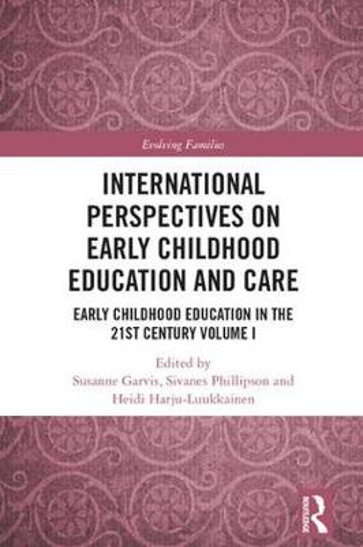 International Perspectives on Early Childhood Education and Care: Early Childhood Education in the 21st Century Vol I - Evolving Families (Hardback)