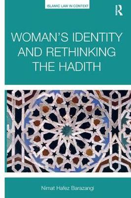 Woman's Identity and Rethinking the Hadith - Islamic Law in Context (Paperback)