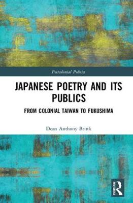 Japanese Poetry and its Publics: From Colonial Taiwan to Fukushima - Postcolonial Politics (Hardback)