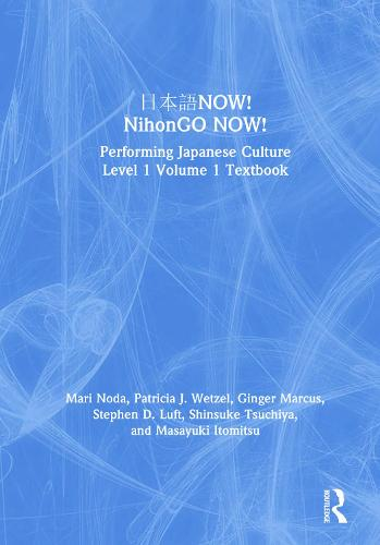 NOW! NihonGO NOW!: Performing Japanese Culture - Level 1 Volume 1 Textbook (Hardback)
