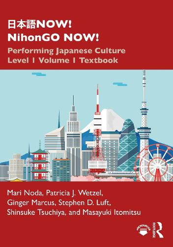 NOW! NihonGO NOW!: Performing Japanese Culture - Level 1 Volume 1 Textbook (Paperback)