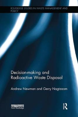 Decision-making and Radioactive Waste Disposal - Routledge Studies in Waste Management and Policy (Paperback)