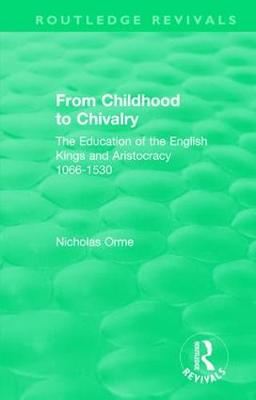 From Childhood to Chivalry: The Education of the English Kings and Aristocracy 1066-1530 - Routledge Revivals (Paperback)