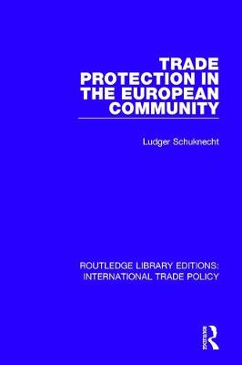 Trade Protection in the European Community - Routledge Library Editions: International Trade Policy 29 (Hardback)