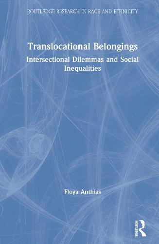 Translocational Belonging: Identities, Inequalities, Intersectionalities - Routledge Research in Race and Ethnicity (Hardback)