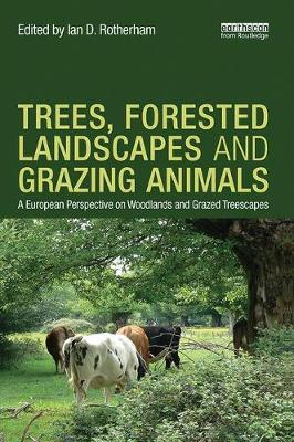 Trees, Forested Landscapes and Grazing Animals: A European Perspective on Woodlands and Grazed Treescapes (Paperback)