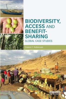 Biodiversity, Access and Benefit-Sharing: Global Case Studies (Paperback)