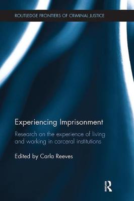 Experiencing Imprisonment: Research on the experience of living and working in carceral institutions - Routledge Frontiers of Criminal Justice (Paperback)