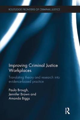 Improving Criminal Justice Workplaces: Translating theory and research into evidence-based practice - Routledge Frontiers of Criminal Justice (Paperback)