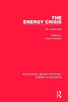 The Energy Crisis: Ten Years After - Routledge Library Editions: Energy Economics (Hardback)
