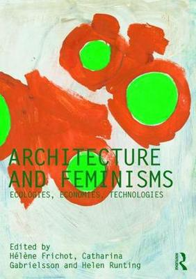 Architecture and Feminisms: Ecologies, Economies, Technologies (Paperback)