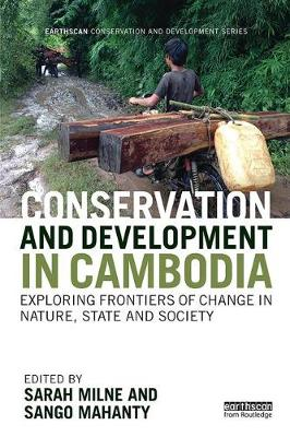 Conservation and Development in Cambodia: Exploring frontiers of change in nature, state and society - Earthscan Conservation and Development (Paperback)