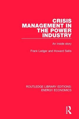 Crisis Management in the Power Industry: An Inside Story - Routledge Library Editions: Energy Economics (Hardback)
