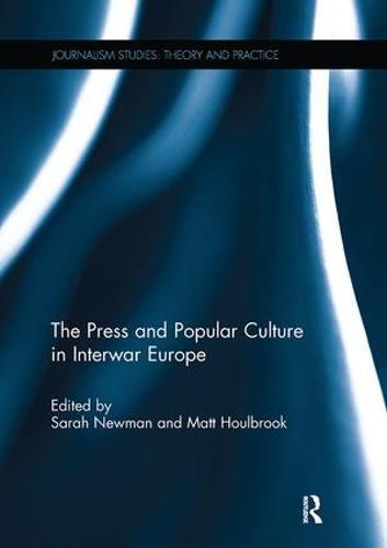The Press and Popular Culture in Interwar Europe - Journalism Studies (Paperback)