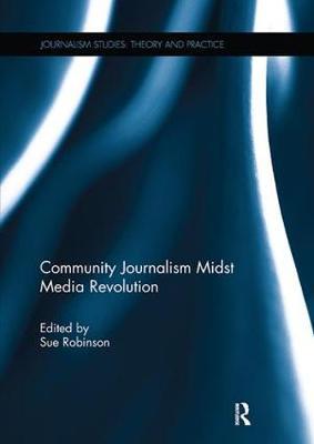 Community Journalism Midst Media Revolution - Journalism Studies (Paperback)
