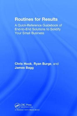 Routines for Results: A Quick-Reference Guidebook of End-to-End Solutions to Solidify Your Small Business (Hardback)