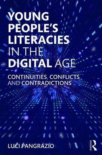 Young People's Literacies in the Digital Age: Continuities, Conflicts and Contradictions (Paperback)