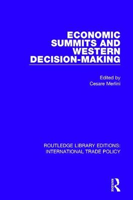 Economic Summits and Western Decision-Making - Routledge Library Editions: International Trade Policy 8 (Hardback)
